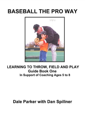Baseball The Pro Way Guidebook One Learning To Throw, Field, And Play: In Support of Coaching Ages 5 to 8