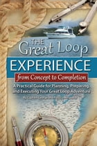 The Great Loop Experience - From Concept to Completion: A Practical Guide for Planning, Preparing and Executing Your Great Loop Adventure by George Hospodar