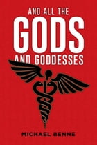 And All the Gods and Goddesses by Michael Benne