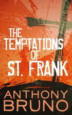 The Temptations of St. Frank by Anthony Bruno