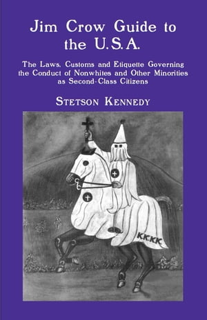 Jim Crow Guide to the U.S.A. The Laws,  Customs and Etiquette Governing the Conduct of Nonwhites and Other Minorities as Second-Class Citizens