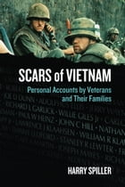 Scars of Vietnam: Personal Accounts by Veterans and Their Families by Harry Spiller