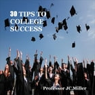 30 Tips To College Success by JC Miller