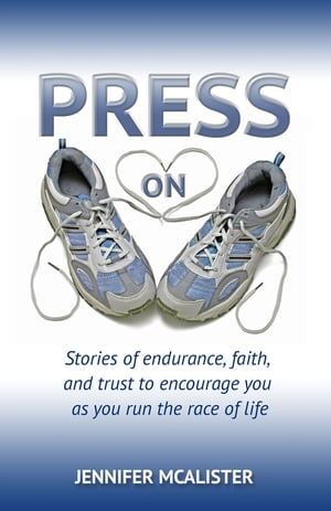 Press On: Stories of Endurance, Faith, and Trust as You Run the Race of Life by Jennifer McAlister