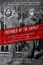Member of the Family: My Story of Charles Manson, Life Inside His Cult, and the Darkness that Ended the Sixties by Dianne Lake