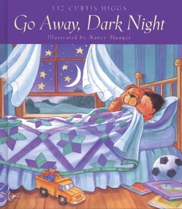Book Go Away, Dark Night by Liz Curtis Higgs