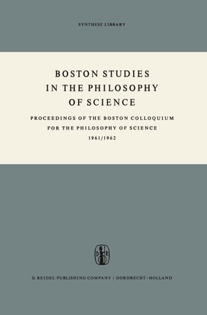 Boston Studies in the Philosophy of Science: Proceedings of the Boston Colloquium for the Philosophy of Science 1961/1962
