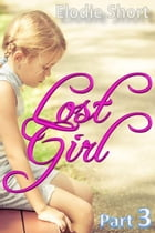 Lost Girl part 3: Lost Girl, #3 by Elodie Short