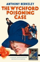 The Wychford Poisoning Case: A Detective Story Club Classic Crime Novel (The Detective Club) by Anthony Berkeley