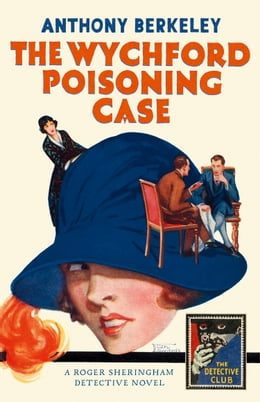 Book The Wychford Poisoning Case: A Detective Story Club Classic Crime Novel (The Detective Club) by Anthony Berkeley