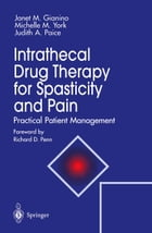 Intrathecal Drug Therapy for Spasticity and Pain: Practical Patient Management by Janet M. Gianino