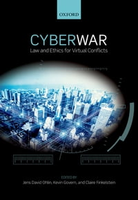 Cyber War: Law and Ethics for Virtual Conflicts