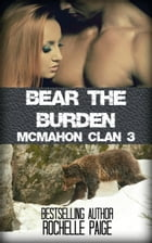 Bear the Burden: McMahon Clan 3 by Rochelle Paige