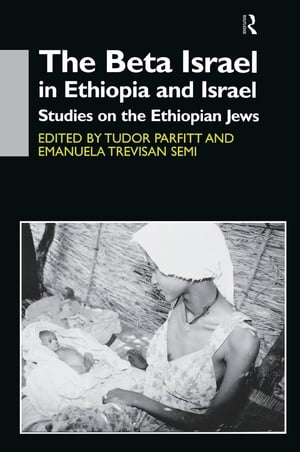 The Beta Israel in Ethiopia and Israel Studies on the Ethiopian Jews
