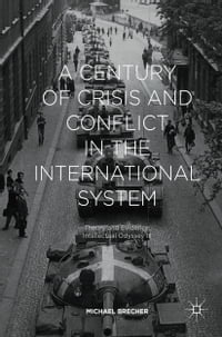 A Century of Crisis and Conflict in the International System: Theory and Evidence: Intellectual…