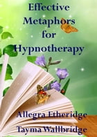 Effective Metaphors for Hypnotherapy by Allegra Etheridge