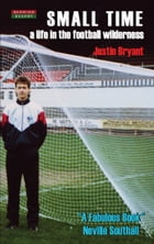 Small Time: A Life in the Football Wilderness by Justin Bryant