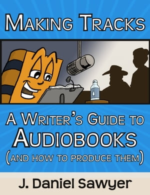 Making Tracks A Writer's Guide to Audiobooks (and How to Produce Them)
