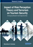 Impact of Risk Perception Theory and Terrorism on Tourism Security: Emerging Research and Opportunities by Maximiliano E. Korstanje
