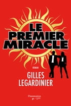 Le Premier Miracle by Gilles Legardinier