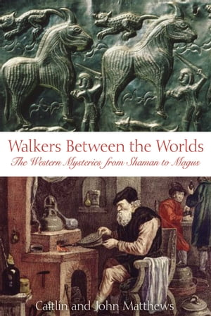 Walkers Between the Worlds The Western Mysteries from Shaman to Magus