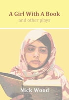 A Girl With A Book and Other Plays: four plays for young people by Nick Wood
