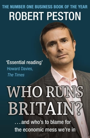 Who Runs Britain? ...and who's to blame for the economic mess we're in