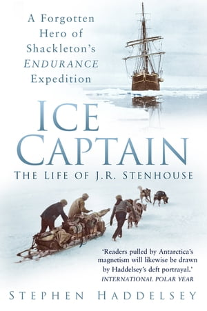 Ice Captain The Life of J.R. Stenhouse
