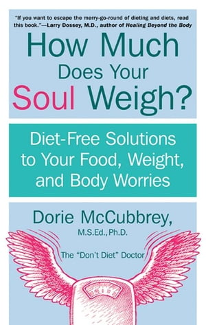 How Much Does Your Soul Weigh? Diet-Free Solutions to Your Food,  Weight,  and Body Worries