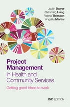 Project Management in Health and Community Services: Getting good ideas to work by Judith Dwyer