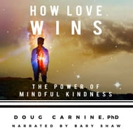 How Love Wins: The Power of Mindful Kindness