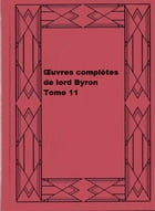 Œuvres complètes de lord Byron, Tome 11 by George Gordon Byron