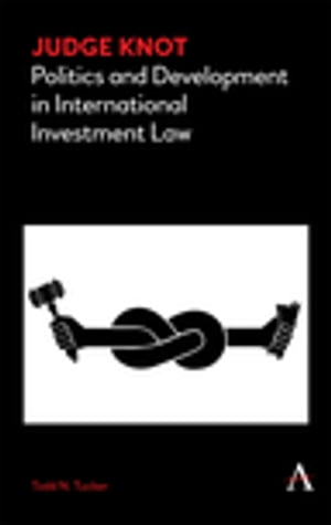 Judge Knot Politics and Development in International Investment Law
