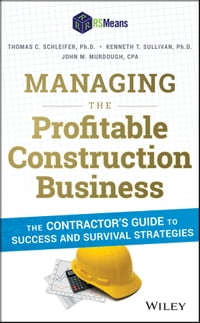 Managing the Profitable Construction Business: The Contractor's Guide to Success and Survival…