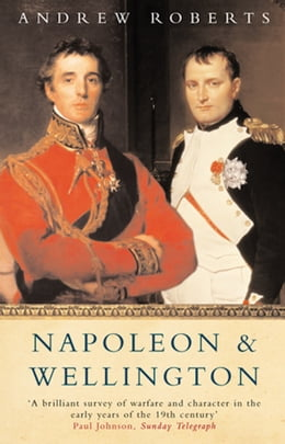 Book Napoleon and Wellington by Andrew Roberts
