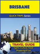Brisbane Travel Guide (Quick Trips Series): Sights, Culture, Food, Shopping & Fun by Jennifer Kelly