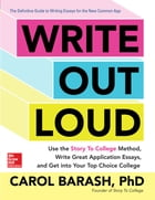 Write Out Loud: Use the Story To College Method, Write Great Application Essays, and Get into Your…