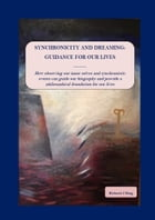 Synchronicity and Dreaming: Guidance For Our Lives by Richard J King
