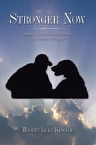 Stronger Now: Story of a Recovering Alcoholic and Complete Tetraplegic by Robert Luke Kincaid