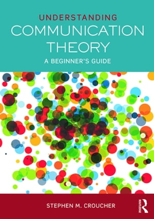 Understanding Communication Theory A Beginner's Guide