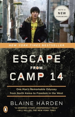 Book Escape from Camp 14: One Man's Remarkable Odyssey from North Korea to Freedom inthe West by Blaine Harden