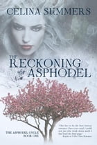 The Reckoning of Asphodel: The Asphodel Cycle, #1 by Celina Summers