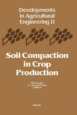 Book Soil Compaction in Crop Production by Soane, B.D.