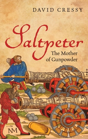 Saltpeter The Mother of Gunpowder