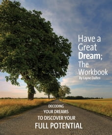 Have A Great Dream; The Workbook: Decoding Your Dreams to Discover Your Full Potential