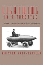Lightning in a Throttle: Thee Early Electric Vehicle Victories by Kristen Hall-Geisler