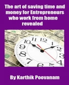 The art of saving time and money for Entrepreneurs who work from home revealed by Karthik Poovanam