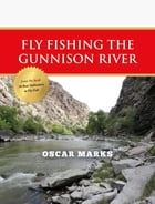Fly Fishing the Gunnison River by Oscar Marks