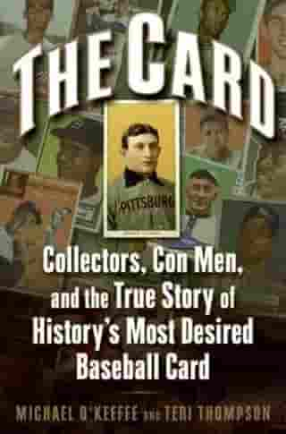 The Card: Collectors, Con Men, and the True Story of History's Most Desired Baseball Card by Michael O'Keeffe