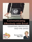Communicating Effectively with Email: Courtesies, Protocols, and Time Savers by Laura Stack